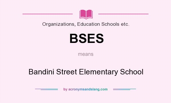 What does BSES mean? It stands for Bandini Street Elementary School