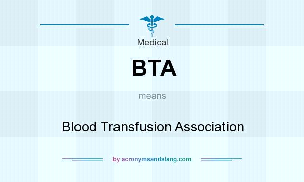 What does BTA mean? It stands for Blood Transfusion Association