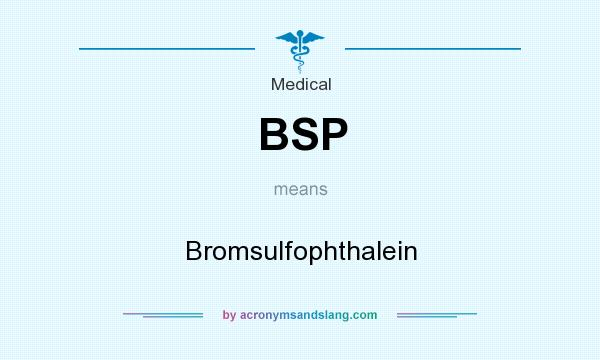 What does BSP mean? It stands for Bromsulfophthalein