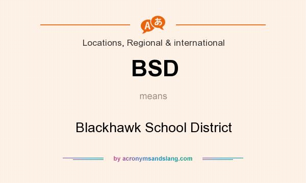 What does BSD mean? It stands for Blackhawk School District