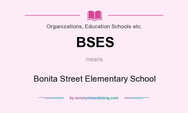 What does BSES mean? It stands for Bonita Street Elementary School