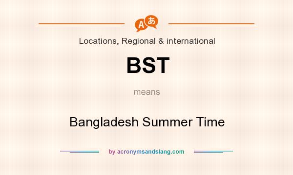 What does BST mean? It stands for Bangladesh Summer Time