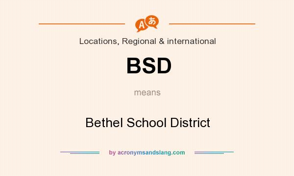 What does BSD mean? It stands for Bethel School District