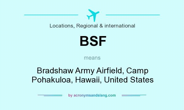 What does BSF mean? It stands for Bradshaw Army Airfield, Camp Pohakuloa, Hawaii, United States