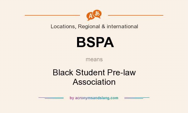 What does BSPA mean? It stands for Black Student Pre-law Association