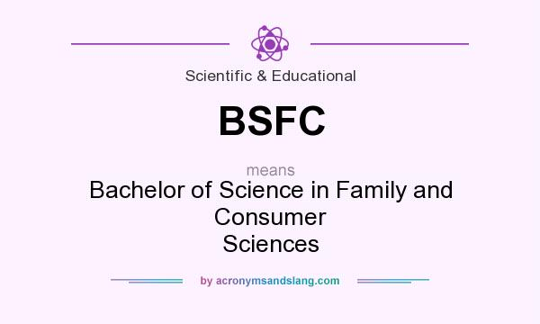 What does BSFC mean? It stands for Bachelor of Science in Family and Consumer Sciences