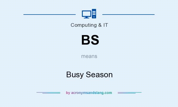 What does BS mean? It stands for Busy Season