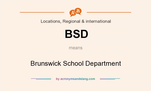 What does BSD mean? It stands for Brunswick School Department