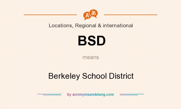 What does BSD mean? It stands for Berkeley School District
