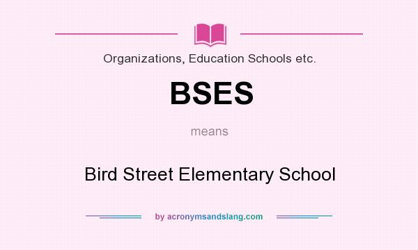 What does BSES mean? It stands for Bird Street Elementary School