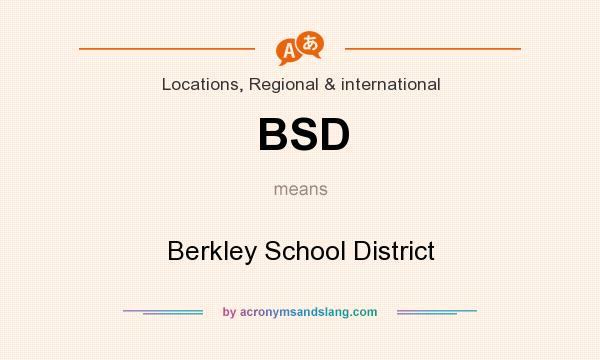 What does BSD mean? It stands for Berkley School District