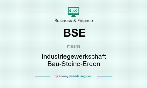 What does BSE mean? It stands for Industriegewerkschaft Bau-Steine-Erden
