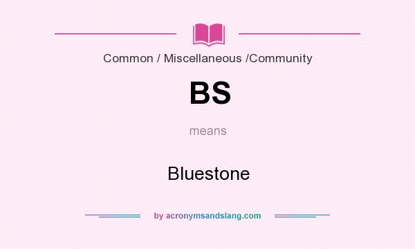 What does BS mean? It stands for Bluestone
