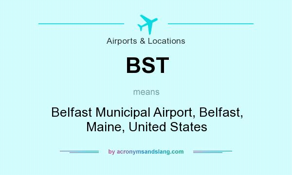 What does BST mean? It stands for Belfast Municipal Airport, Belfast, Maine, United States