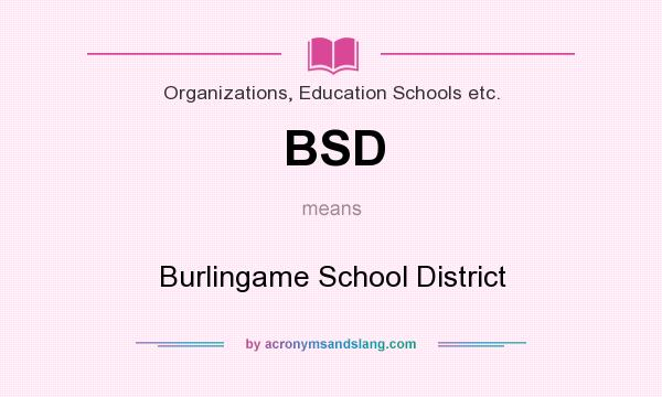 What does BSD mean? It stands for Burlingame School District