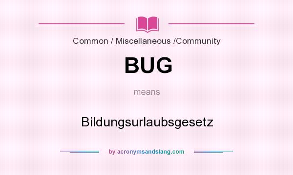What does BUG mean? It stands for Bildungsurlaubsgesetz