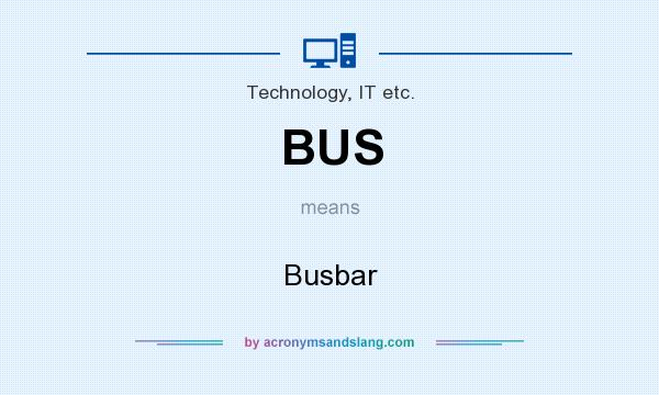 What does BUS mean? It stands for Busbar
