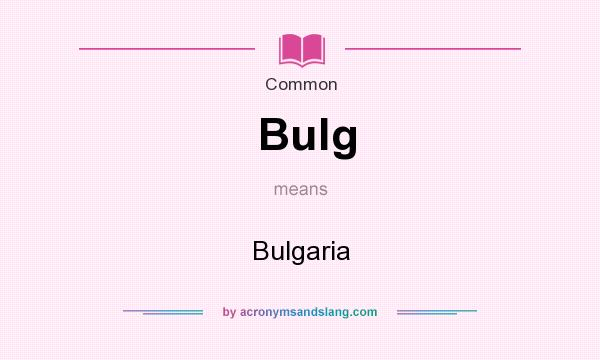 What does Bulg mean? It stands for Bulgaria