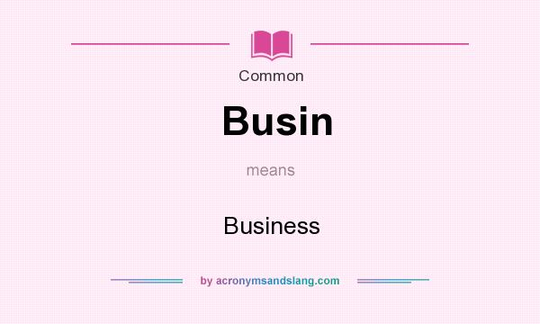 What does Busin mean? It stands for Business