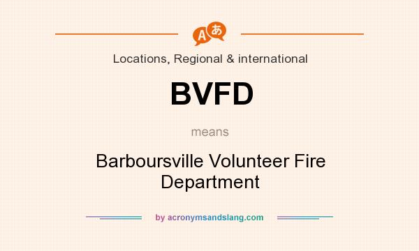 What does BVFD mean? It stands for Barboursville Volunteer Fire Department