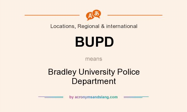 What does BUPD mean? It stands for Bradley University Police Department