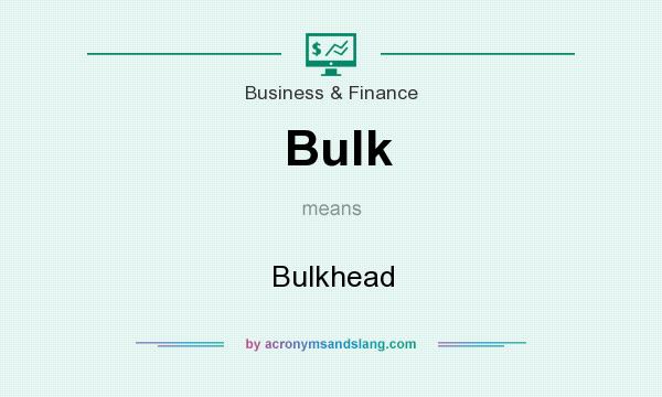What does Bulk mean? It stands for Bulkhead