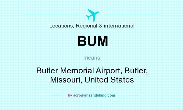 What does BUM mean? It stands for Butler Memorial Airport, Butler, Missouri, United States
