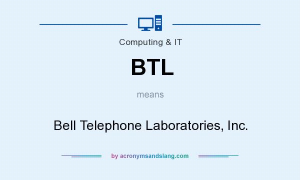 What does BTL mean? It stands for Bell Telephone Laboratories, Inc.