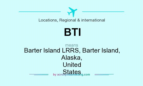 What does BTI mean? It stands for Barter Island LRRS, Barter Island, Alaska, United States