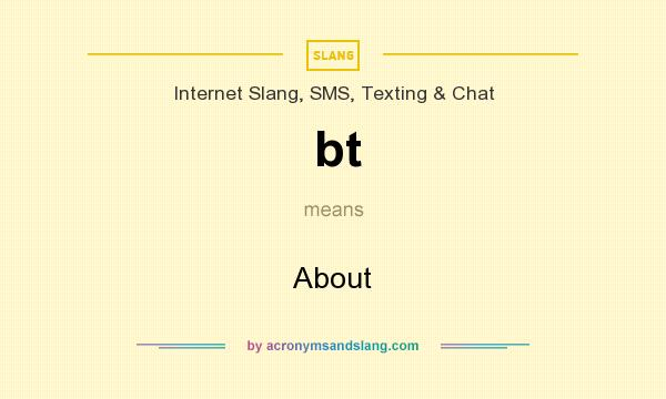 What does bt mean? It stands for About