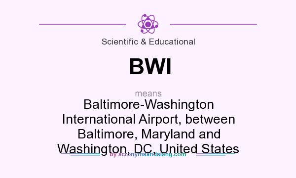 What does BWI mean? It stands for Baltimore-Washington International Airport, between Baltimore, Maryland and Washington, DC, United States