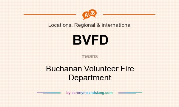 What does BVFD mean? It stands for Buchanan Volunteer Fire Department