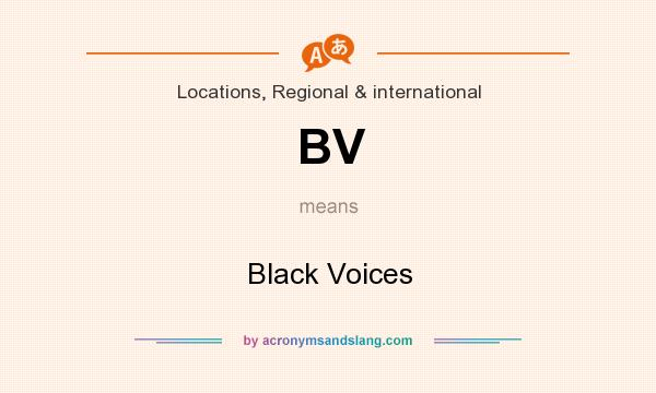What does BV mean? It stands for Black Voices