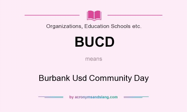 What does BUCD mean? It stands for Burbank Usd Community Day