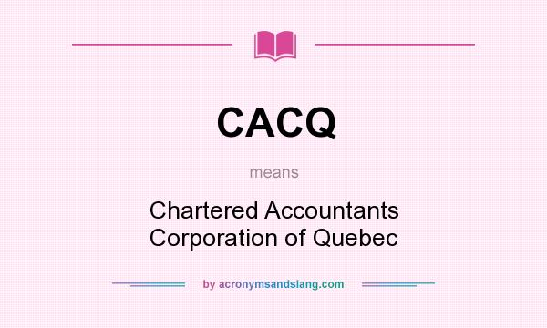 What does CACQ mean? It stands for Chartered Accountants Corporation of Quebec