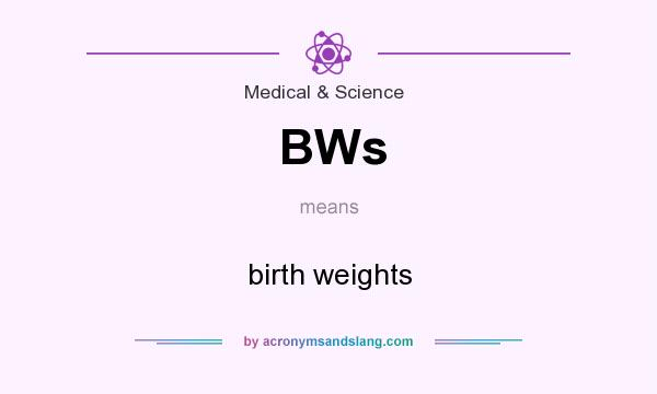 What does BWs mean? It stands for birth weights