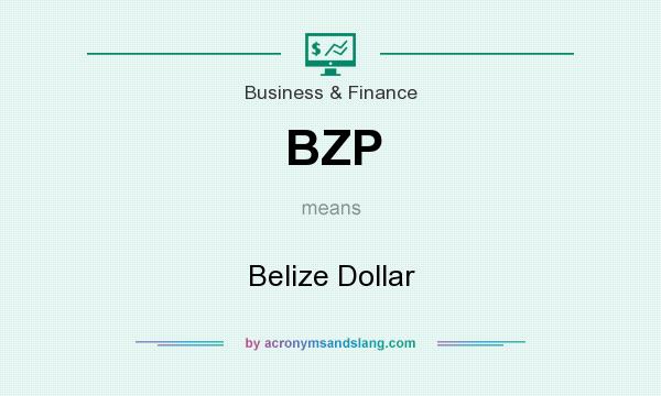 What does BZP mean? It stands for Belize Dollar