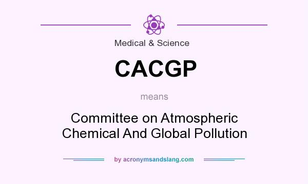 What does CACGP mean? It stands for Committee on Atmospheric Chemical And Global Pollution