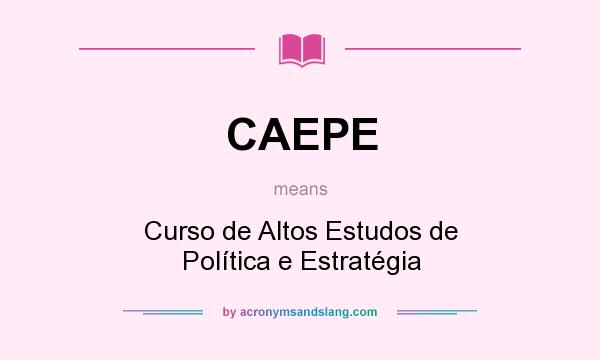 What does CAEPE mean? It stands for Curso de Altos Estudos de Política e Estratégia
