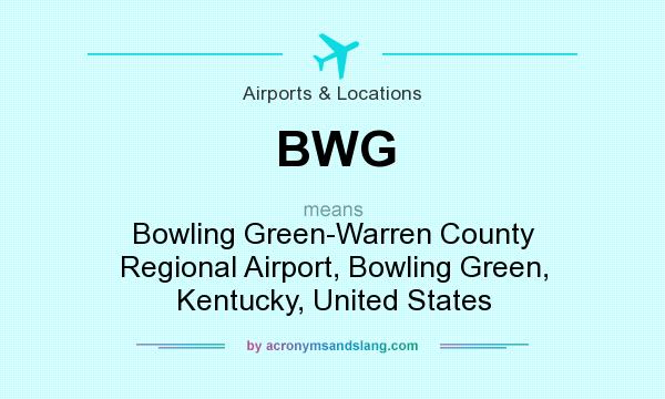 What does BWG mean? It stands for Bowling Green-Warren County Regional Airport, Bowling Green, Kentucky, United States
