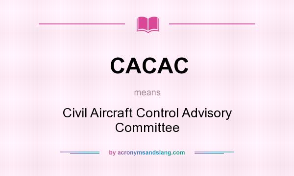 What does CACAC mean? It stands for Civil Aircraft Control Advisory Committee