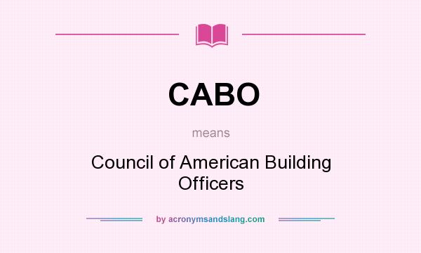 What does CABO mean? It stands for Council of American Building Officers