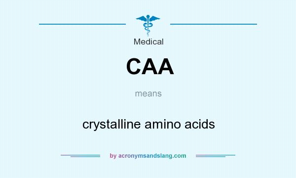 What does CAA mean? It stands for crystalline amino acids