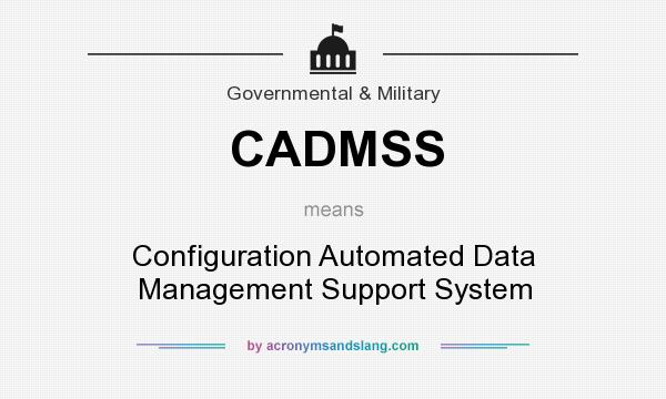 What does CADMSS mean? It stands for Configuration Automated Data Management Support System