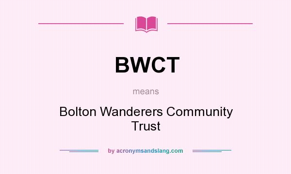 What does BWCT mean? It stands for Bolton Wanderers Community Trust