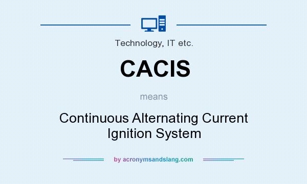 What does CACIS mean? It stands for Continuous Alternating Current Ignition System