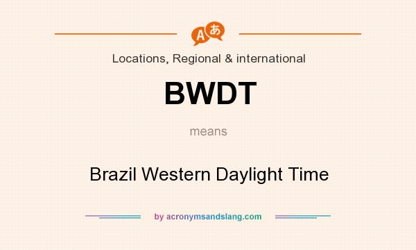 What does BWDT mean? It stands for Brazil Western Daylight Time