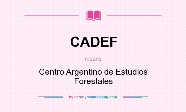 What does CADEF mean? It stands for Centro Argentino de Estudios Forestales