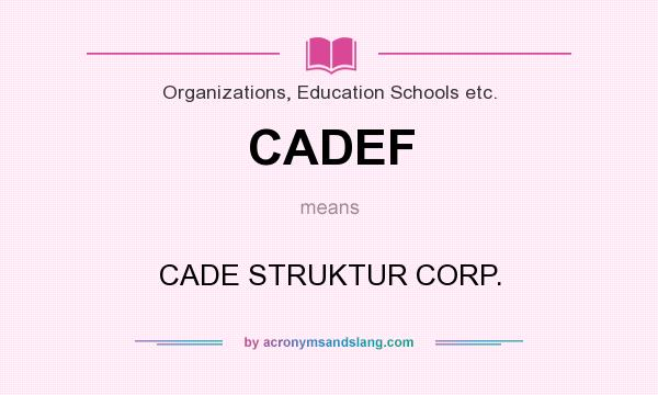 What does CADEF mean? It stands for CADE STRUKTUR CORP.