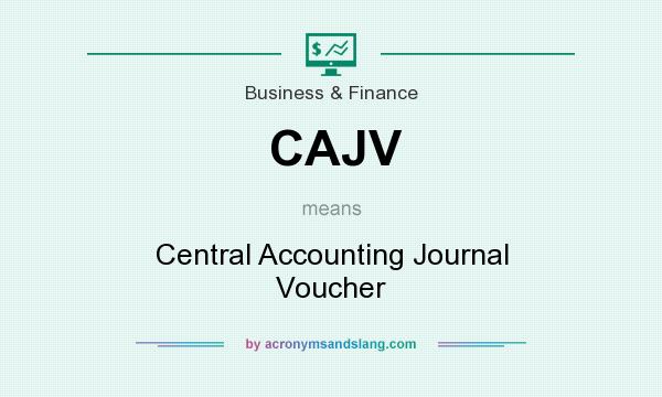 What does CAJV mean? It stands for Central Accounting Journal Voucher